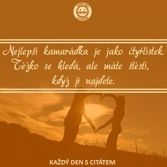 citaty-nejlepsi-kamaradka-je-jako-ctyrlistek True Friends, Best Friends, Motto, Humor, Bff, Lord, Quotes, Sushi, Journals