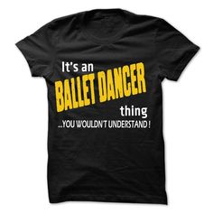It is Ballet dancer Thing T-Shirts, Hoodies. CHECK PRICE ==► https://www.sunfrog.com/LifeStyle/It-is-Ballet-dancer-Thing-99-Cool-Job-Shirt-.html?id=41382