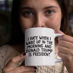I Hate When Donald Trump Is President Mug - Born Haute