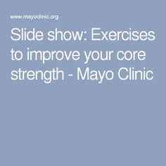 Slide show: Exercises to improve your core strength - Mayo Clinic