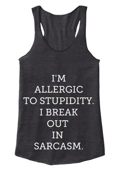 I'm Allergic To Stupidity. I Break Out  In  Sarcasm. Eco Black T-Shirt Front