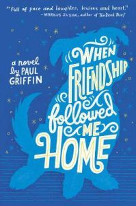 When Friendship Followed Me Home by Paul Griffin