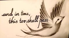 """Bird tattoo with quote """"and in time, this too shall pass."""""""
