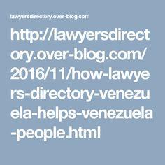 http://lawyersdirectory.over-blog.com/2016/11/how-lawyers-directory-venezuela-helps-venezuela-people.html