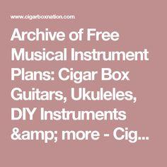 Archive of Free Musical Instrument Plans: Cigar Box Guitars, Ukuleles, DIY Instruments & more - Cigar Box Nation