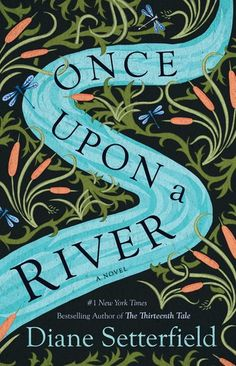 """Read """"Once Upon a River A Novel"""" by Diane Setterfield available from Rakuten Kobo. From the instant New York Times bestselling author of the """"eerie and fascinating"""" (USA TODAY) The Thirteenth Tale com."""