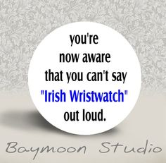 You're Now Aware that You Can't say Irish by BAYMOONSTUDIO on Etsy, $1.50