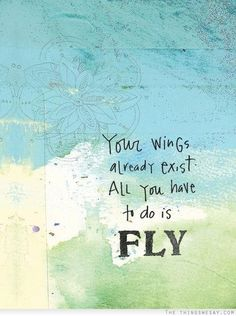 Use your wings. Fly. Wednesday Fuel | Bloggeretterized