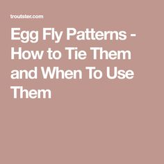 Egg Fly Patterns - How to Tie Them and When To Use Them