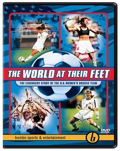 Pefect for young girls - The World at Their Feet - The Legendary Story of the U.S. Women's Soccer Team