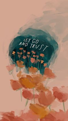 LET GO AND TRUST. 🌸🧡💙
