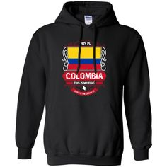 Colombia T-shirts Shirts Colombia Flag This Is My Flag Love It Or Leave It Hoodies Sweatshirts