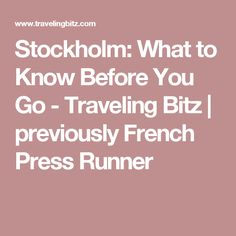 Stockholm: What to Know Before You Go - Traveling Bitz | previously French Press Runner