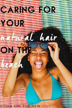 12 Quick + Easy Tips on Caring for Your Natural Hair at the Beach   Kinks are the new Pink
