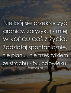 Nie bój się przekroczyć granicy Daily Quotes, Book Quotes, Words Quotes, Me Quotes, Motivational Quotes, Good Sentences, Interesting Quotes, Good Advice, Self Improvement