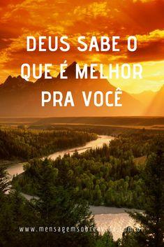 Deus sabe o que é melhor pra mim e pra você. #Deus #melhor #Frases #Mensagens #Mensagem