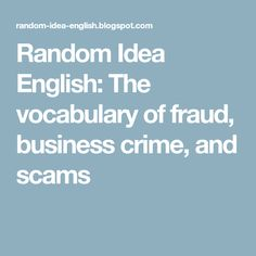 Random Idea English: The vocabulary of fraud, business crime, and scams
