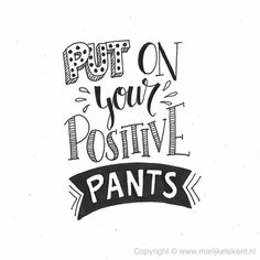 Creative Lettering Put On Your Positive Pants Hand Lettering Quotes, Calligraphy Quotes, Creative Lettering, Typography Quotes, Brush Lettering, Fonts Quotes, Calligraphy Letters, Quotes To Live By, Me Quotes