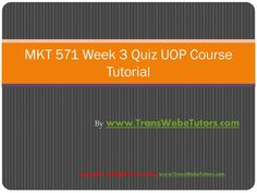 TransWebeTutors helps you work on MKT 571 Week 3 Quiz UOP Course Tutorial and assure you to be at the top of your class.