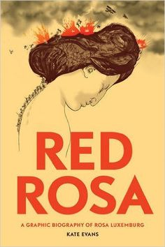 Red Rosa: A Graphic Biography of Rosa Luxemburg: Amazon.co.uk: Kate Evans, Paul Buhle: 9781784780999: Books
