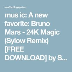 mus ic: A new favorite: Bruno Mars - 24K Magic (Sylow Remix) [FREE DOWNLOAD] by SYLOW MUSIC https://t.co/fm567J3h0s on #SoundCloud