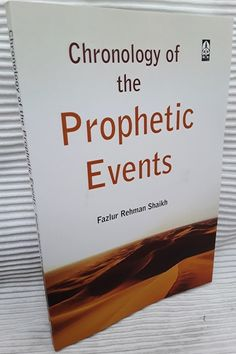Chronology of the Prophetic Events Scientific Approach to Examine The discrepancies between dates in assorted calendars By Fazlur Rahman Shaikh Paperback 157 Pages ISBN : 9788174352644 Publisher : Adam Publishers, India