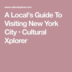 A Local's Guide To Visiting New York City • Cultural Xplorer