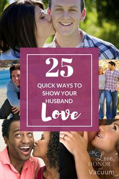 Show Your Husband Love: 25 Quick Ways to help you brainstorm what will work in your marriage! This list saved our relationship.