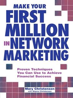 Make Your First Million In Network Marketing: Proven Techniques You Can Use To Achieve Financial Success Mary Christensen 1580624820 9781580624824 Hot new tips & techniques for selling, recruiting, & training. Business Launch, Online Business, Successful Business, Network Marketing Books, Marketing Strategies, Tracking Expenses, Marketing Techniques, Business Organization, Financial Success
