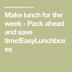 Make lunch for the week - Pack ahead and save time!EasyLunchboxes