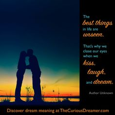 """""""The best things in life are unseen. That's why we close our eyes when we kiss, laugh, and dream."""" ~ Author Unknown. Explore your dreams at TheCuriousDreamer.com #dreamquotes #dreams"""