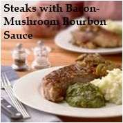 Steaks with Bacon-Mushroom Bourbon Sauce, Oh yes!!!