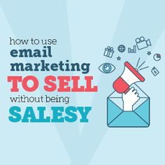 How to Use Email Marketing to Sell Without Being Salesy-Infographic - Inbound Marketing, Email Marketing, Content Marketing, Affiliate Marketing, Online Business Opportunities, Business Ideas, Digital Board, Starting Your Own Business, Make Money From Home
