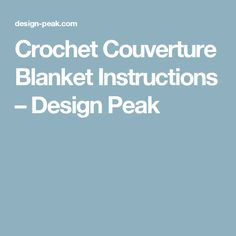 Crochet Couverture Blanket Instructions – Design Peak