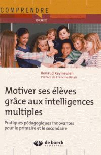 Motiver ses élèves grâce aux intelligences multiples / Renaud Keymeulen . - De Boeck, 2016 http://bu.univ-angers.fr/rechercher/description?notice=000811087