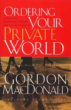 """Ordering Your Private World by Gordon MacDonald. A Christian classic and a MUST read! """"This book was the primary instrument that God used to motivate me to integrate spiritual disciplines into my daily walk with Christ...I shudder to think where I'd be today had I not read it."""" - Bill Hybels"""