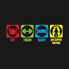 Eat, Train, Sleep, Go Super Saiyan
