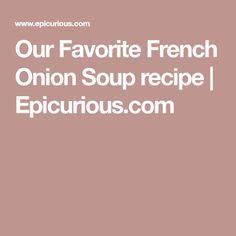 Our Favorite French Onion Soup recipe | Epicurious.com