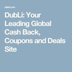 DubLi: Your Leading Global Cash Back, Coupons and Deals Site