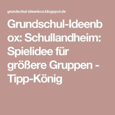 Grundschul-Ideenbox: Schullandheim: Spielidee für größere Gruppen - Tipp-König