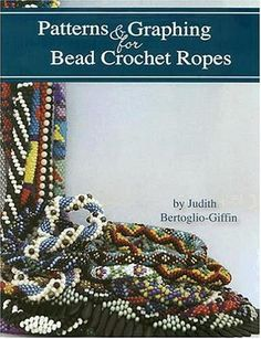 Patterns & Graphing for Bead Crochet Ropes by Judith Bertoglio-Giffin, http://www.amazon.com/dp/0972261117/ref=cm_sw_r_pi_dp_dNlWrb0D2HT9T