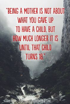 """""""Being a mother is not about what you gave up to have a child, but how much longer it is until that child turns 18."""" Find more inspirational quotes and sayings on these funny graphics and memes - via Scary Mommy!"""