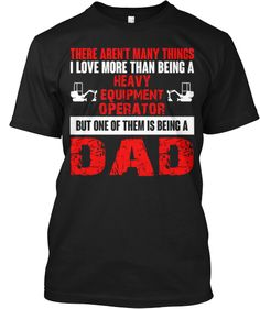 Heavy Equipment Operator Dad Shirt!