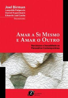 BIRMAN, Joel et al. (Orgs.). Amar a si mesmo e amar o outro: narcisismo e sexualidade na psicanálise contemporânea. São Paulo: Zagodoni, 2016. 234 p.
