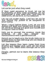 Teachers Prayer.....good for every one!  Would be good to read on the tough days as a reminder of why I love my job. :)