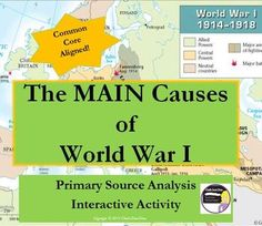 World War I - MAIN Causes Primary Source & Jigsaw Activity. This interactive activity is engaging and common-core aligned! Students will learn about the MAIN causes of World War I (Militarism, Alliances, Imperialism & Nationalism) by completing a Jigsaw activity.