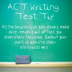 Tip for the ACT Writing Test: At the beginning of your essay, make sure readers will see that you understand the issue. Explain your point of view in a clear and logical way. #act #testprep #college www.mo-media.com/act www.flashcardsecrets.com/act