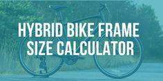 A good hybrid bike gives you the best of both worlds -- they're able to give you the comfort you need for long rides on the paved roads, and the stability you need to maintain quick speeds when you take the bike offroad. This calculator will recommend a hybrid bike frame size based on your measurements. Hybrid Bikes, Bike Frame, Frame Sizes, Go Shopping, Calculator, Stability, Roads, Offroad, Good Things