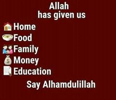 O Allah, You've given us so much more than we deserve!   Say 'Alhamdulillah'!