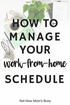 Here are some of my personal tips to help you manage your work-from-home schedule and use your time wisely.